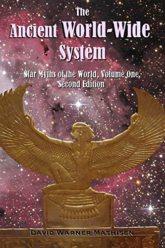 The Ancient World-Wide System: Star Myths of the World, Volume One (Second Edition)
