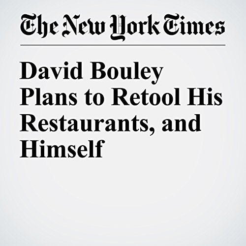 David Bouley Plans to Retool His Restaurants, and Himself cover art