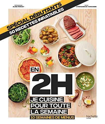 En 2h je cuisine pour toute la semaine spécial débutants : 10 semaines de menus - 50 recettes inratables (Beaux Livres Cuisine)