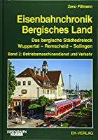 Eisenbahnchronik Bergisches Land - Band 2: Das Bergische Staedtedreieck Wuppertal - Remscheid - Solingen; Band 2: Betriebsmaschinendienst