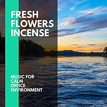 Fresh Flowers Incense - Music for Calm Office Environment