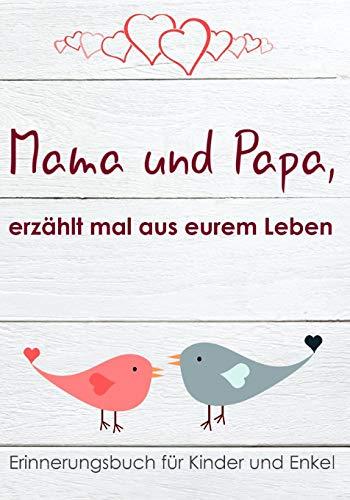 Mama und Papa, erzählt mal aus eurem Leben!: Erinnerungsbuch für Kinder und Enkel (Innenbilder in Schwarz-Weiß)