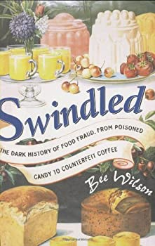 Swindled: The Dark History of Food Fraud, from Poisoned Candy to Counterfeit Coffee