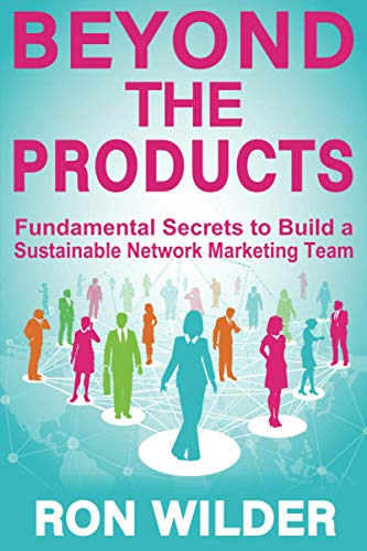 Beyond the Products: Fundamental Secrets to Build a Sustainable Network Marketing Business