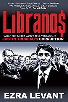 The Libranos: What the media won't tell you about Justin Trudeau's corruption by [Ezra Levant]