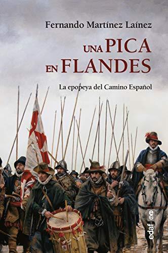 Una Pica En Flandes. la epopeya Del Camino Español (Clío crónicas de la historia)