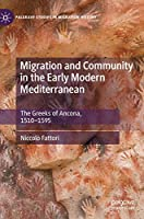 Migration and Community in the Early Modern Mediterranean: The Greeks of Ancona, 1510-1595 (Palgrave Studies in Migration History)