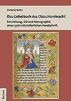 Das Gebetbuch Des Claus Humbracht: Entstehung, Stil Und Ikonographie Einer Spatmittlelalterlichen Handschrift (Tectum - Masterarbeiten)