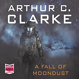 A Fall of Moondust                   By:                                                                                                                                 Arthur C. Clarke                               Narrated by:                                                                                                                                 Greg Wagland                      Length: 8 hrs and 42 mins     5 ratings     Overall 4.6