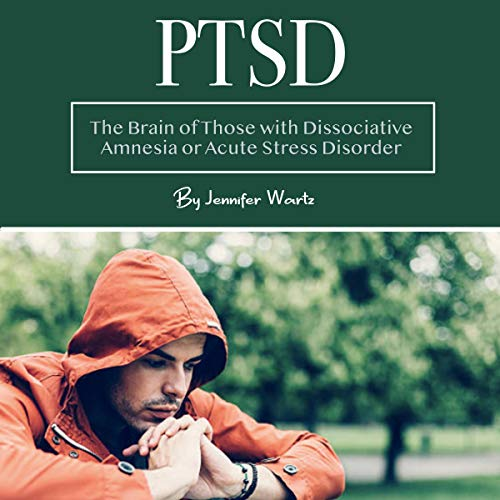 PTSD: The Brain of Those with Dissociative Amnesia or Acute Stress Disorder  By  cover art