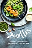 Your First Book of Zoodles: Delicious Zoodle Recipes for the Perfect Low Carb Meal (English Edition)