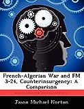 French-Algerian War and FM 3-24, Counterinsurgency: A Comparison
