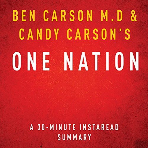 One Nation by Ben Carson M.D and Candy Carson - A 30-Minute Summary: What We Can All Do to Save America's Future                   By:                                                                                                                                 Instaread Summaries                               Narrated by:                                                                                                                                 Jon Diienno                      Length: 47 mins     14 ratings     Overall 4.1