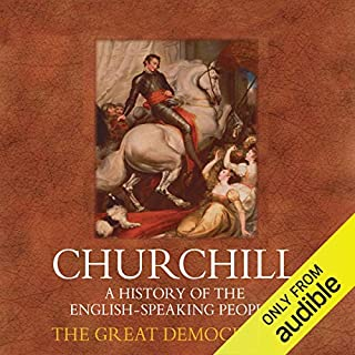 The Great Democracies     A History of the English Speaking Peoples, Volume IV              By:                                                                                                                                 Sir Winston Churchill                               Narrated by:                                                                                                                                 Christian Rodska                      Length: 12 hrs and 41 mins     54 ratings     Overall 4.4