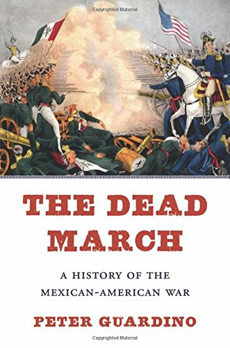 Compare Textbook Prices for The Dead March: A History of the Mexican-American War  ISBN 9780674972346 by Guardino, Peter