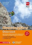 Klettersteigführer Österreich: Alle lohnenden Klettersteige zwischen Bodensee und Wienerwald, mit Steigen in Bayern und Slowenien, mit Touren-App Zugang