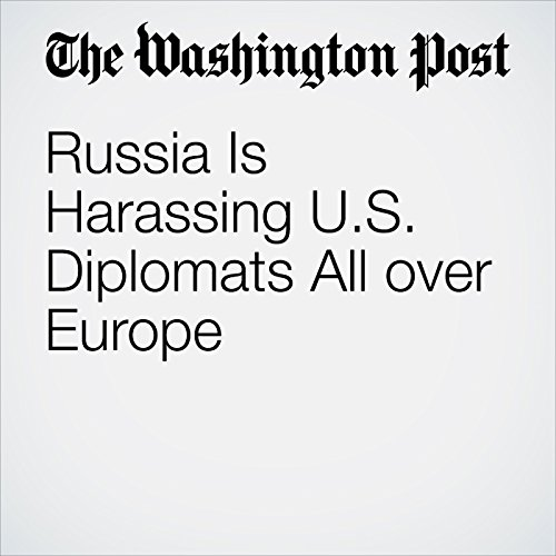 Russia Is Harassing U.S. Diplomats All over Europe audiobook cover art
