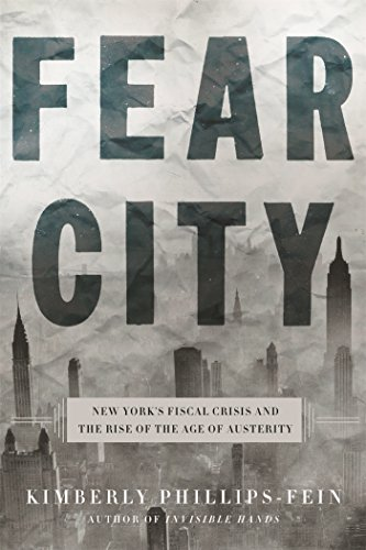 Fear City: New York's Fiscal Crisis and the Rise of Austerity Politics