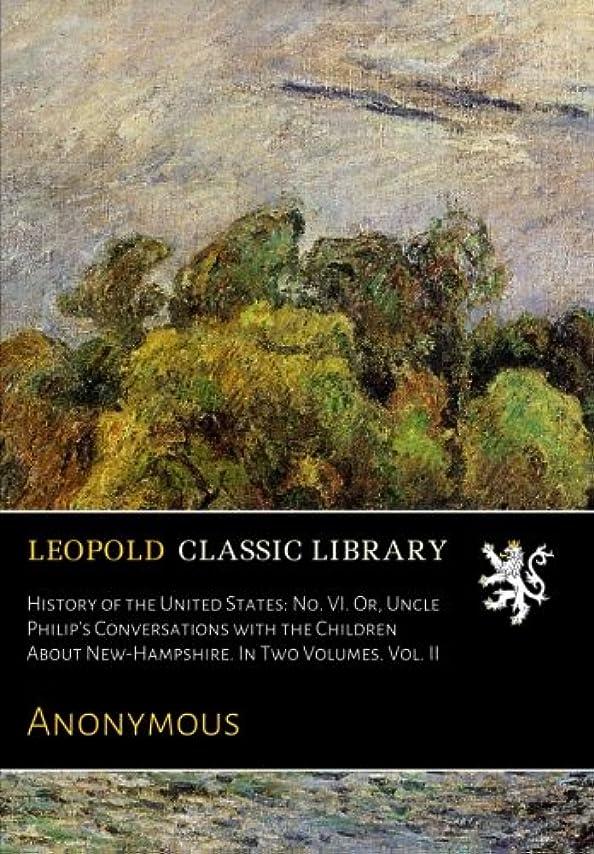 原告アーク週間History of the United States: No. VI. Or, Uncle Philip's Conversations with the Children About New-Hampshire. In Two Volumes. Vol. II