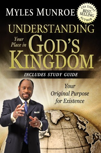 Understanding Your Place in God's Kingdom: Your Original Purpose for Existence by [Myles Munroe]