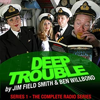 Deep Trouble     The Complete Series 1              By:                                                                                                                                 Jim Field Smith,                                                                                        Ben Willbond                               Narrated by:                                                                                                                                 Jim Field Smith,                                                                                        Ben Willbond,                                                                                        Katherine Jakeways                      Length: 1 hr and 52 mins     107 ratings     Overall 3.7