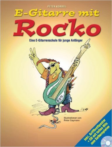 E-Gitarre mit Rocko: Eine E-Gitarrenschule für junge Anfänger ( 1. April 2014 )