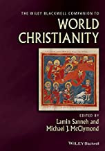 The Wiley Blackwell Companion to World Christianity (Wiley Blackwell Companions to Religion)