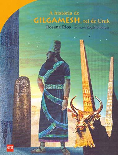 A História de Gilgamesh. Rei de Uruk