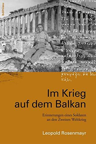 Im Krieg auf dem Balkan: Erinnerungen eines Soldaten an den Zweiten Weltkrieg