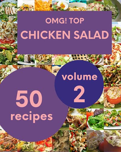 OMG! Top 50 Chicken Salad Recipes Volume 2: A Chicken Salad Cookbook You Won't be Able to Put Down