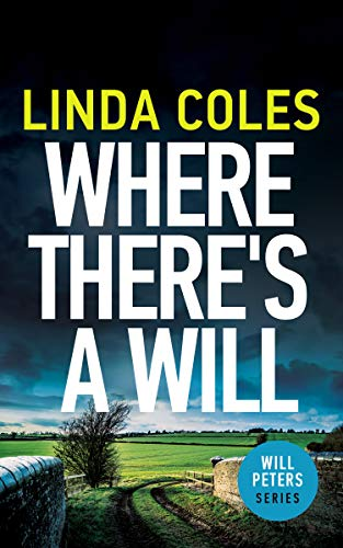 Where There's a Will: A Thrilling British Crime Novel (Will Peters Book 1) by [Linda Coles]