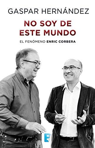 No soy de este mundo: El fenómeno Enric Corbera (Spanish Edition)