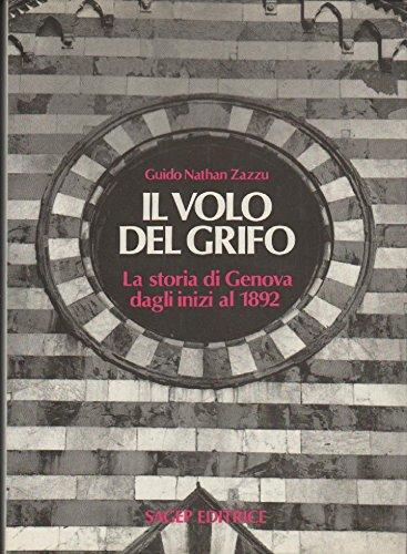 Il volo del grifo. La storia di Genova dagli inizi al 1892 (Scrittori di Liguria)