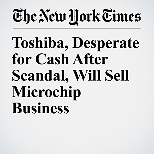 Toshiba, Desperate for Cash After Scandal, Will Sell Microchip Business copertina