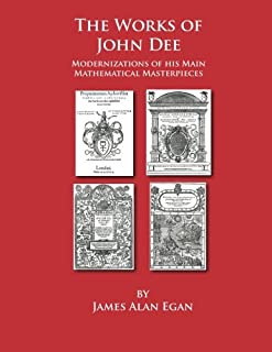 The Works of John Dee: Modernizations of his Main Mathematical Masterpieces