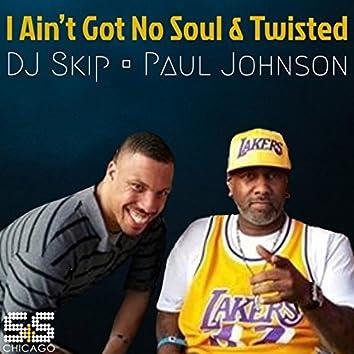 I Aint Got No Soul / Twisted