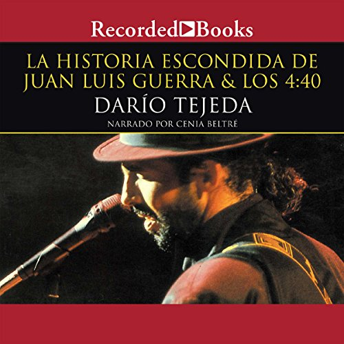 La Historia escondida de Juan Luis Guerra [The Hidden History of Juan Luis Guerra (Texto Completo)] audiobook cover art