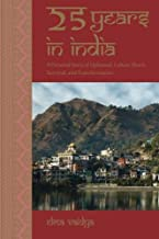 25 Years in India: A Personal Story of Upheaval, Culture Shock, Survival, and Transformation