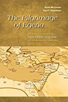 The Pilgrimage to Egeria: A New Translation of the Itinerarium Egeriae With Introduction and Commentary (Alcuin Club Collections)