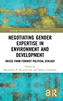 Negotiating Gender Expertise in Environment and Development: Voices from Feminist Political Ecology (Routledge Studies in Gender and Environments)