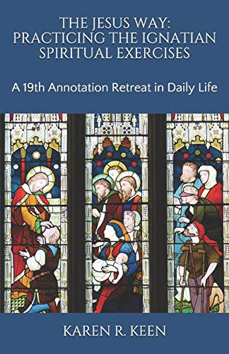 The Jesus Way: Practicing the Ignatian Spiritual Exercises: A 19th Annotation Retreat in Daily Life