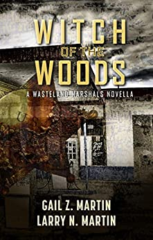 Witch of the Woods (Wasteland Marshals Book 2) by [Gail Z. Martin, Larry N. Martin]