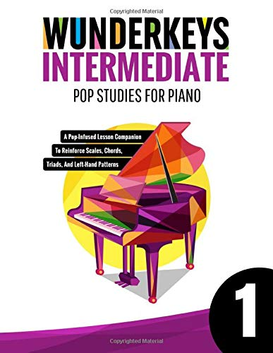 WunderKeys Intermediate Pop Studies For Piano 1: A Pop-Infused Lesson Companion To Reinforce Scales, Chords, Triads, And Left-Hand Patterns