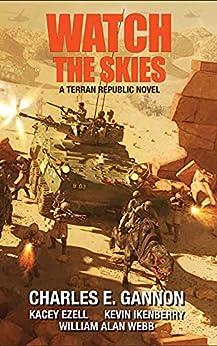 Watch the Skies: A Terran Republic Novel by [Charles E. Gannon, Kacey Ezell, Kevin Ikenberry, William Alan Webb]