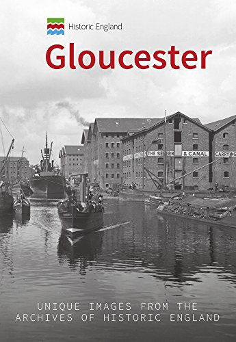 Historic England: Gloucester: Unique Images from the Archives of Historic England
