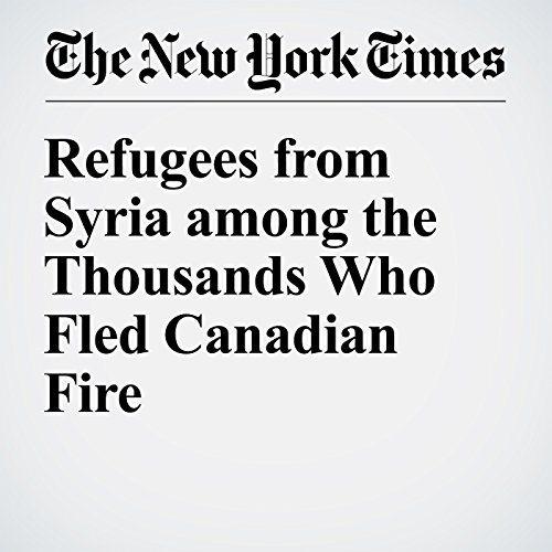 Refugees from Syria among the Thousands Who Fled Canadian Fire audiobook cover art