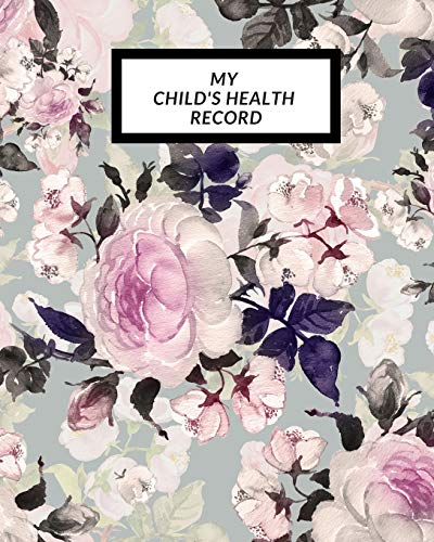My child's Health Record: Child's Medical History To do Book , Baby 's Health keepsake Register & Information Record Log, Treatment Activities ... Behaviours and Healthy Development Reference