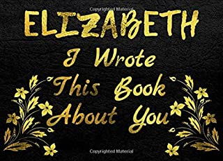 ELIZABETH I Wrote This Book About You: A fun fill in the blank book (50 framed pages) to show love and appreciation to ELI...