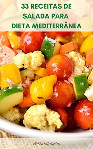 33 Receitas De Salada Para Dieta Mediterrânea : Receitas De Salada Saudáveis E Deliciosas Para Café Da Manhã, Almoço Ou Jantar - Receitas De Salada Que Vão Ajudá-Lo A Perder Peso (Portuguese Edition)