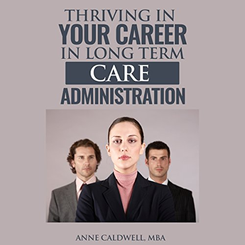 Thriving in Your Career in Long Term Care Administration audiobook cover art